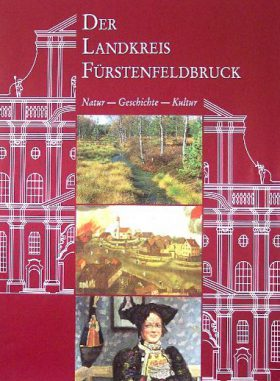 The District of Fürstenfeldbruck Nature History Culture